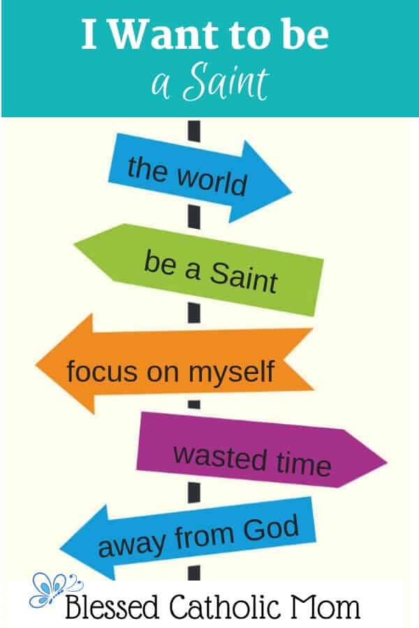 Am I trying now to be a saint? There are many different roads I can take, but I chose the one to be a saint. I can fully rely on God to help me. Image of a graphic of arrows pointing in different directions. They are labeled: the world, be a saint, focus on myself, wasted time, and away from God. Image from Lightstock, but text added.