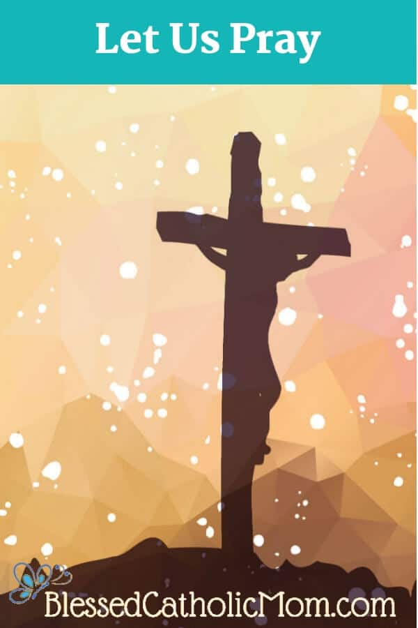 In the prayer Let Us Pray, we ask God to help us imitate the life of Christ so that we may have an eternal reward with Himin Heaven. Graphic image outline of Jesus crucified.