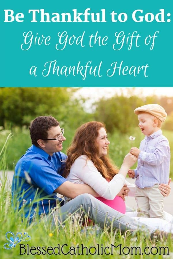 Image of a man and his pregnant wife sitting together outside while their happy little son brings them a dandelion flower. Words above image read Be thankful to God: Give God the gift of a thankful heart