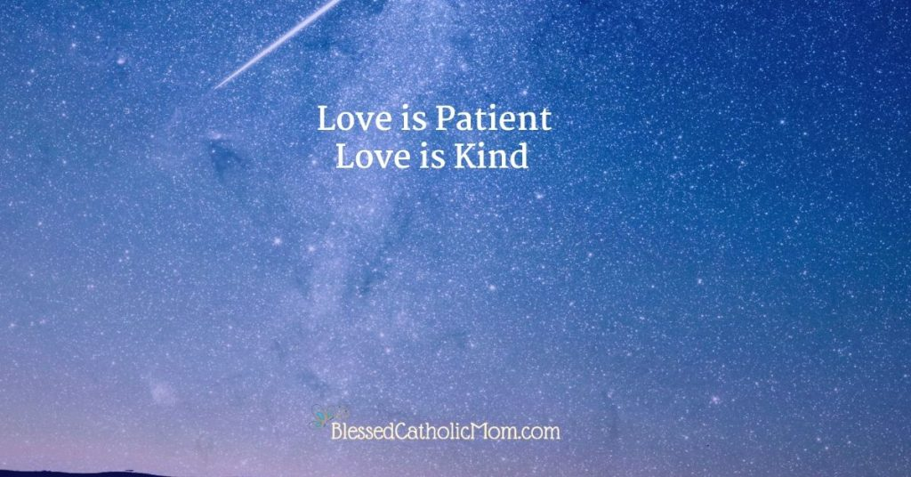 Image of a blue knight sky wit stars that has the text Love is patient love is kind on it. At the bottom is the logo of a butterfly and the words Blessed Catholilc Mom.