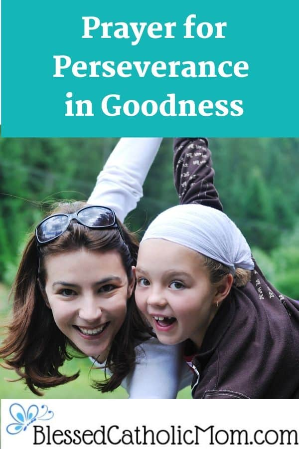 Image of a mother and a daughter outside with their arms extended out on either side of their bodies, posing for the camera and smiling. The title across the top of the image reads Prayer for Perseverance in Goodness.