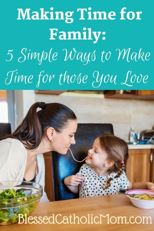Image of a young mother with her little daughter sitting at the kitchen table eating spaghetti together. The are faceing each other and each has one end of the same strand of spaghetti in her mouth. The text across the top of the image reads: Making Time for Family: 5 Simple Ways to Make Time for those You Love
