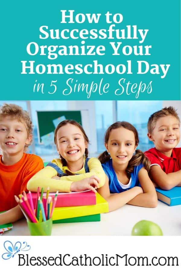 Image of four kids (two boys and two girls) sitting at a table with books and colored pencils smiling at the camera. Across the top of the image are the words: How to Organize Your Homeschool day in 5 Simple Steps
