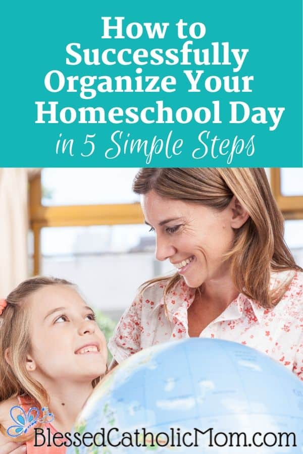 Image of a mom and her daughter smiling at each other and holding a globe of the world between them. Across the top of the image are the words: How to Organize Your Homeschool day in 5 Simple Steps