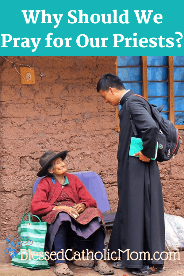 Image of a priest in his black habit wearing a backpack and holding a book under his arm, standing in front of an old woman who is sitting on a chair outside in front of an adobe looking brick home. The title Why Should We Pray for Our Priests? is across the top of the image.