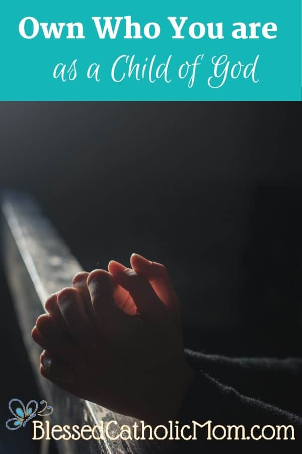 Image of two hands clasped together, resting on the back of a pew in church as light is streaming in from a window on the wall. The words across the top of the image read: Own who you are as a child of God.