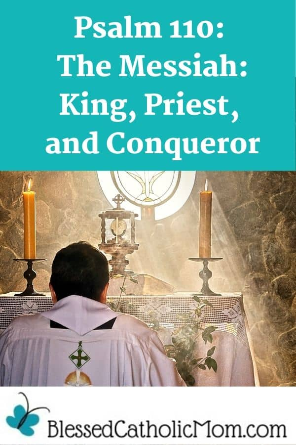 Priest in adoration before the Blessed Sacrament exposed in a monstrance on an altar, flanked by two lit candles. Light is streaming in from a window behind it. At the top of the page are the words: Psalm 110: The Messiah: King, Priest, and Conqueror