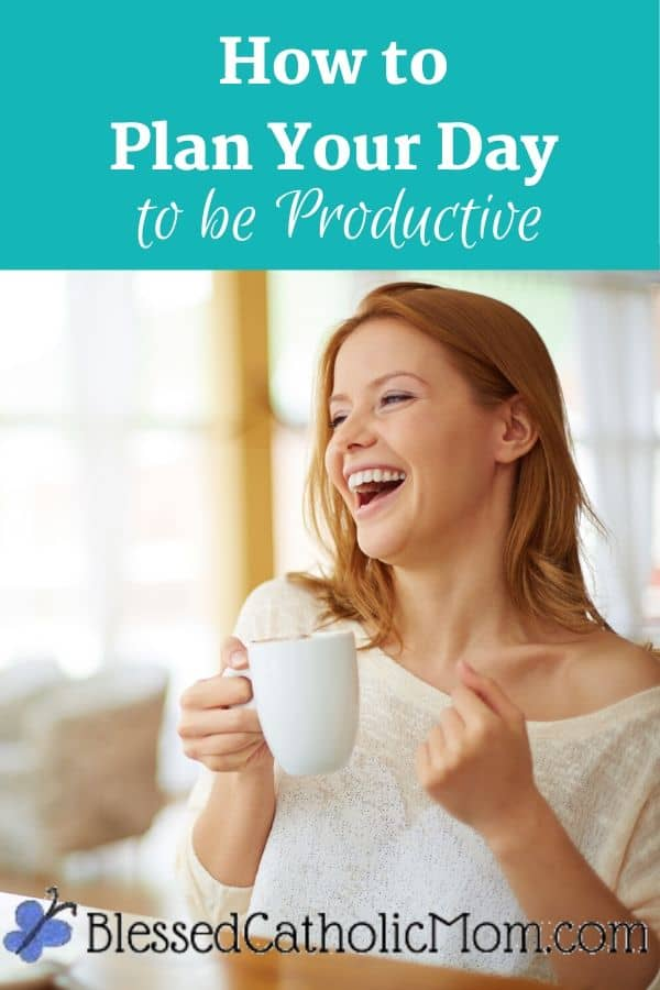 Image of a woman sitting at a table holding a white mug and laughing. Words across the top of the image say: How to Plan Your Day to be Productive
