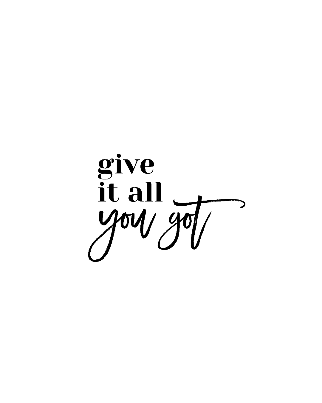 Image of text that reads: give it all you got