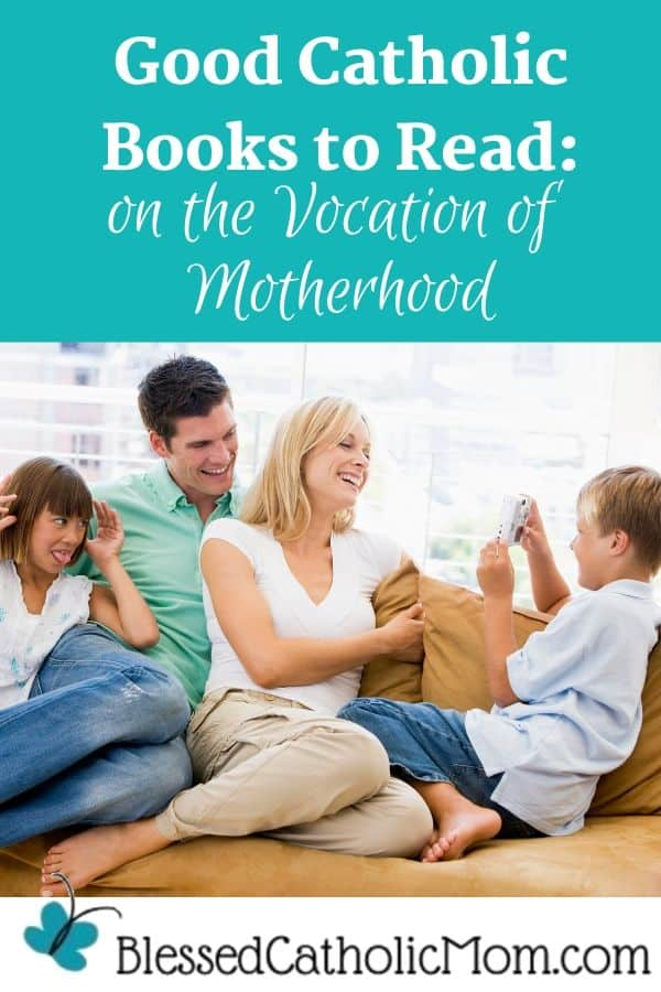 Image of a family sitting on a couch. The sister is sticking her tongue out and sitting by her parents opposite her brother who is taking their picture. Words above the image read: Good Catholic Books to Read: ob the vocation of Motherhood