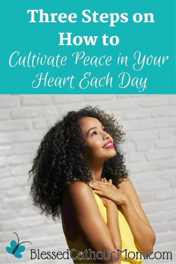 Image of a woman in a yellow tank top with a white brick wall in the background standing with her hands crossed across her chest looking up and smiling. Words above the image read: Three Steps on How to Cultivate Peace in Your Heart Each Day