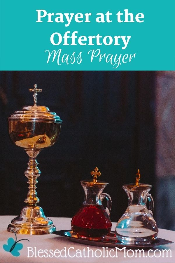 Image of a gold ciborum beside tow containers with wine and water awaiting the offertory at a Catholic Mass. Words above the image read: Prayer at the Offertory Mass Prayer.