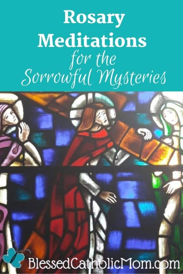 Image of a stained glass window showing Jesus carrying His cross and two women are with him, sorrowing at what He is enduring. Above the image is the title: Rosary Meditations for the Sorrowful Mysteries