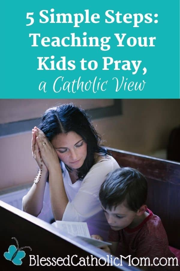 Image of a woman with a Rosary and her son with a prayer book praying together in Church.Words across he top of the image read: 5 Simple Steps:Teaching Your Kids to Pray, a Catholic view