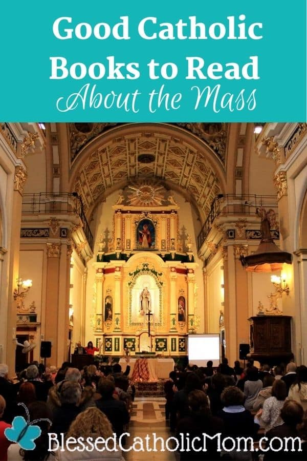 Image of the inside of a Catholic church during Mass. The camera is facing the altar and the pews are filled with people standing facing the altar. Words above the image read: Good Catholic books to read about the Mass.