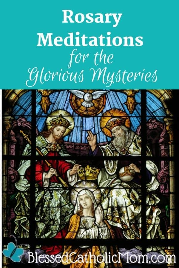 Image of a stained glass window showing the crowing of Mary as Queen of Heaven and earth by Jesus, the Holy Spirit, and God the Father. Words above the image read: Rosary Meditations for the Glorious Mysteries
