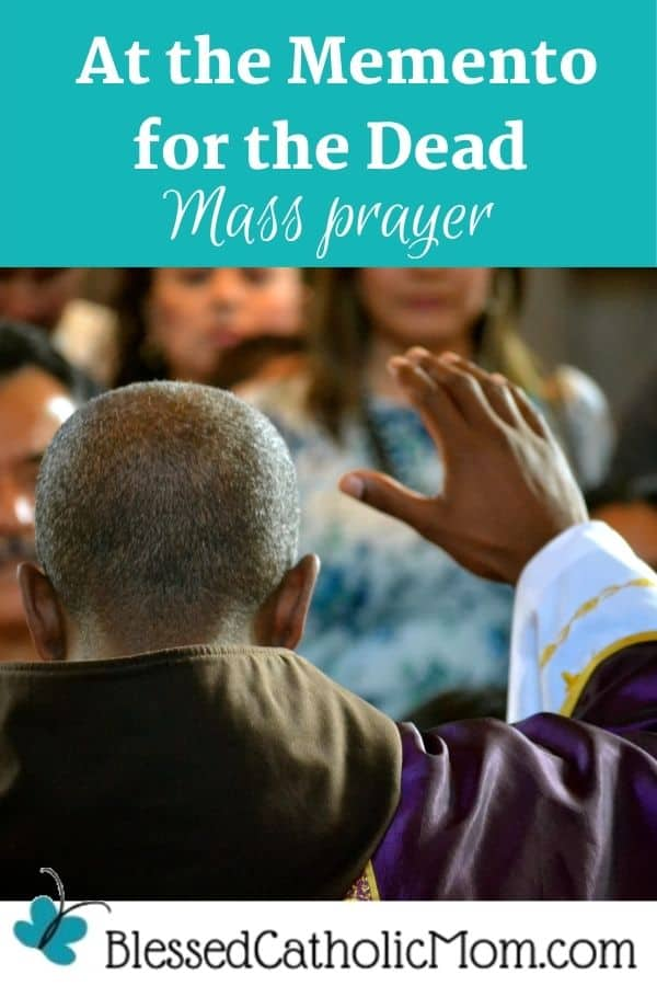 Image of a Catholic priest with his back to the camera raising his hand in blessing in front of the people at Mass. Words above the image are: At the Memento for the Dead Mass Prayer