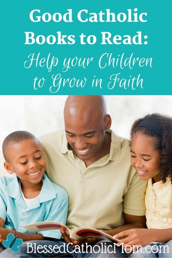 Image of a father smiling as he reads to his son and daughter. Text above the image reads: Good Catholic Books to Read_ Help your Children to Grow in Faith