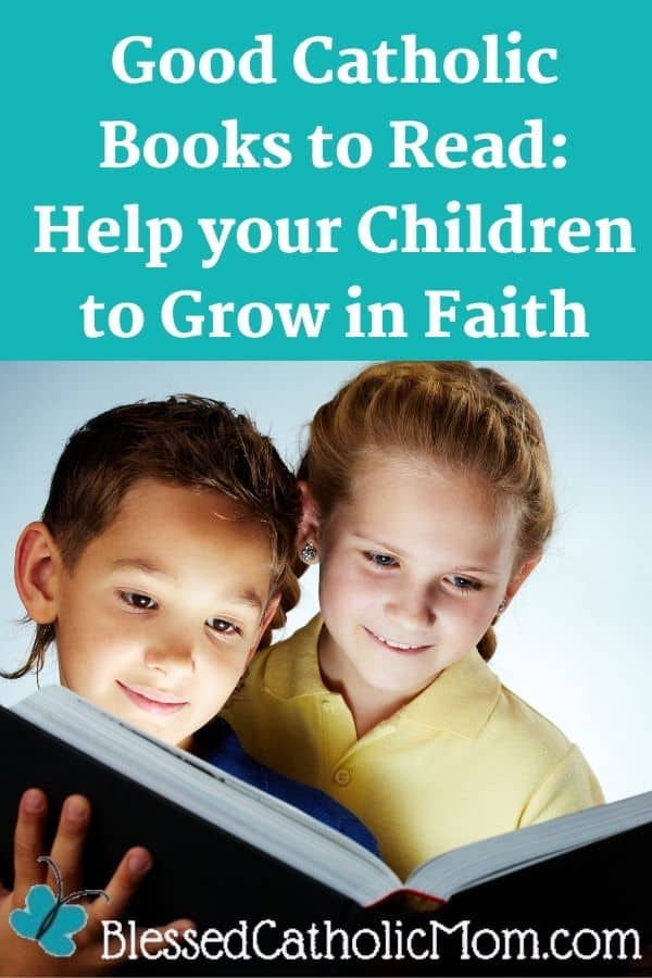 Image of a boy and a girl smiling and looking at an open book. Text above the image reads: Good Catholic Books to Read_ Help your Children to Grow in Faith
