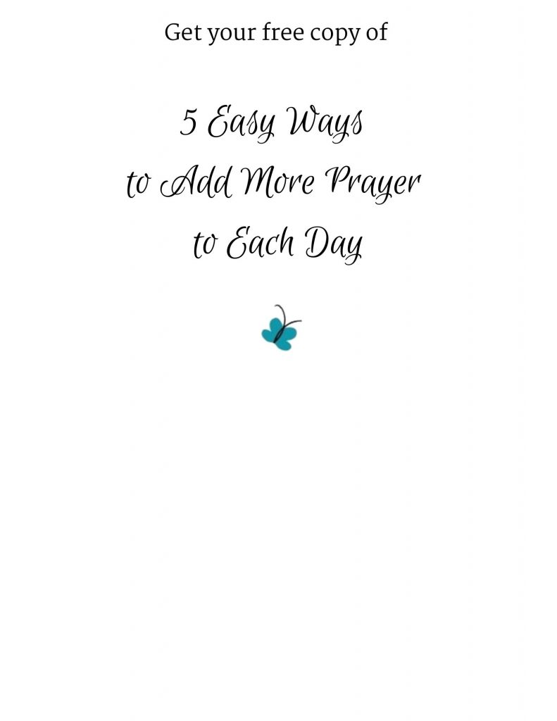 Image of the words Get your free copy of 5 Easy Ways to Add More Prayer to Each Day with a blue butterfly.