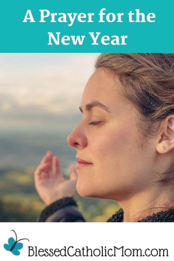 Image of the profile of a woman standing outside by mountains with her eyes closed and her arms outstretched. Words above the image read In A Prayer for the New Year.