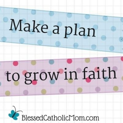 Image of a blue ribbon and a purple ribbon with the words Make a plan to grow in faith on the ribbons. The logo of Blessed Catholic Mom is at the bottom of the image.