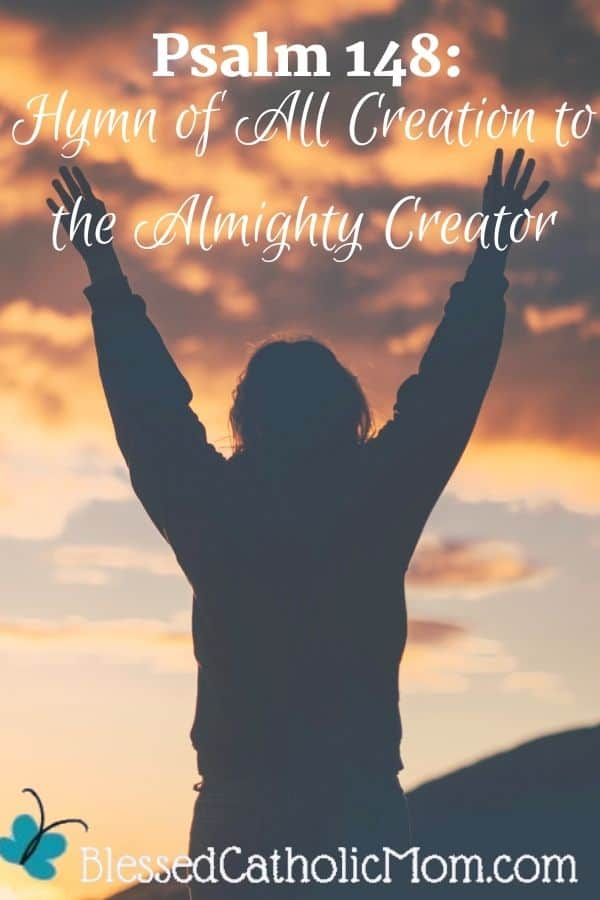 Image of the silhouette of a woman with her arms raised up in praise facing a sunset over a mountain. Words at the top of the image read: Psalm 148: Hymn of All Creation to the Almighty Creator