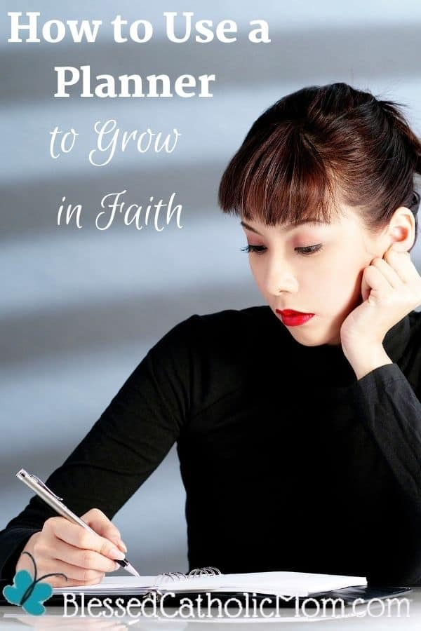 Image of a woman wearing a black shirt and red lipstick sitting at a table writing in her planner. Words above the image read: How to Use a Planner to Grow in Faith