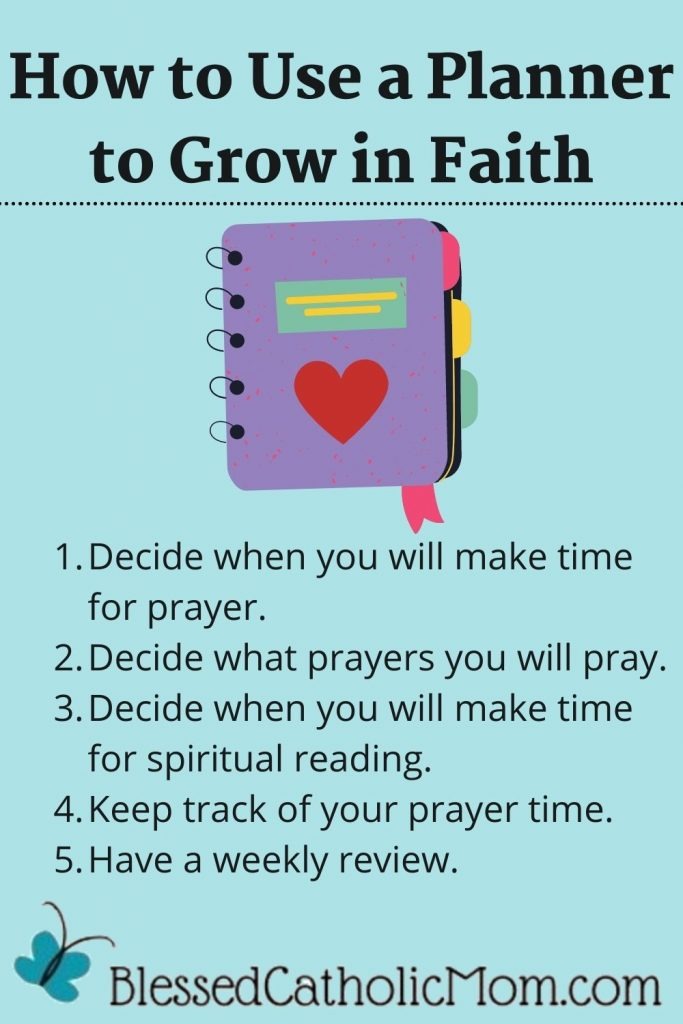 Image of an infor graphic titled How to Use a Planner to Grow in Faith. It has ann image of a drawing of a planner with a heart on it and a list of 5 things to so in planning your week to incllude more prayer and a weekly evaluation to make sure you are on track. the logo for Blessed Catholic Mom is at the bottom.