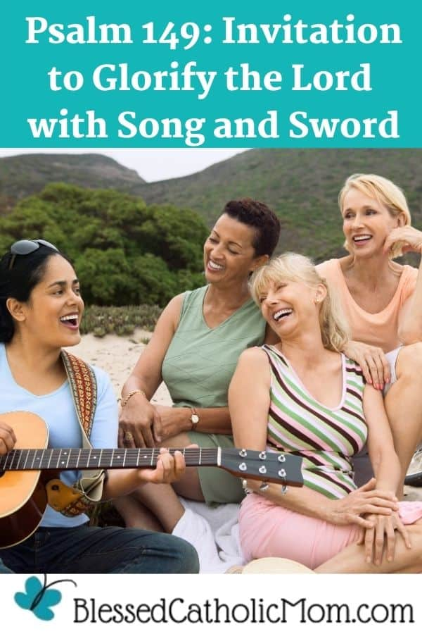 Image of four women sitting outside in a mountain area singing together while one of them plays the guitar. Words above the image read: Psalm 149: Invitation to Glorify the Lord with Song and Sword.