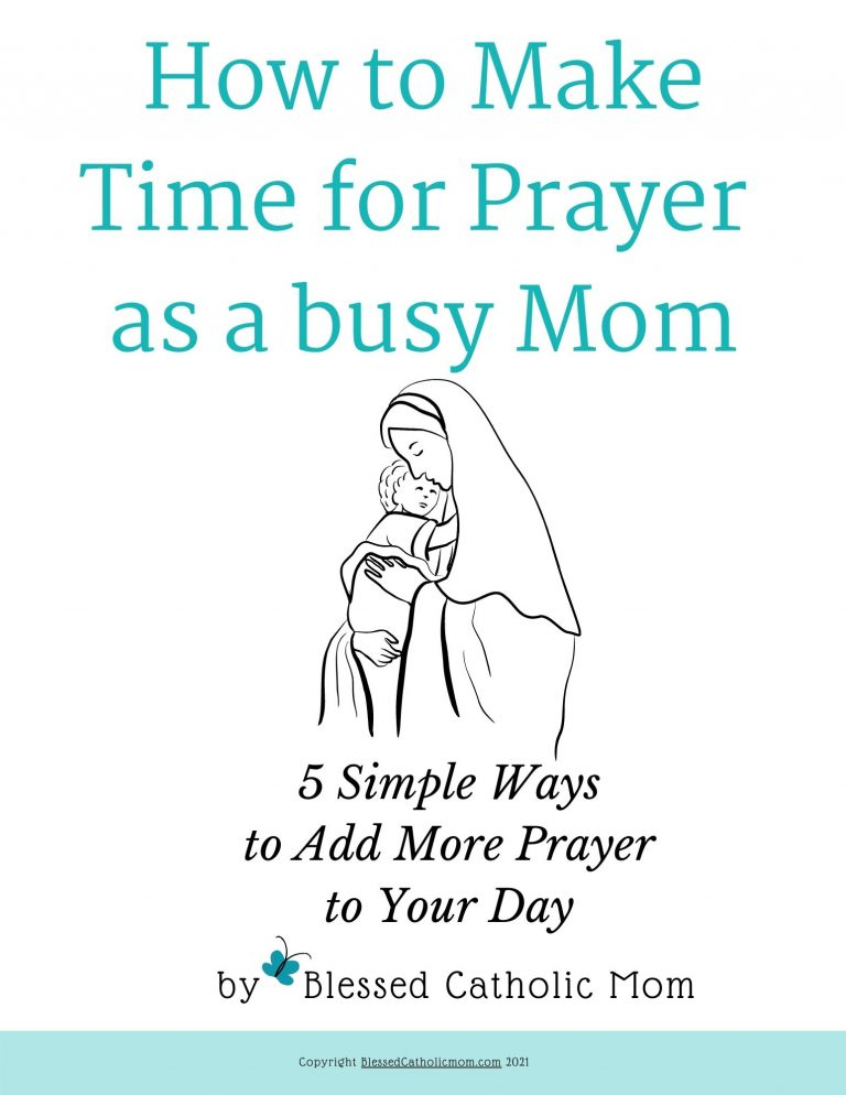 Image of the words How to Make Time for Prayer as a busy Mom wiht the image of mary holding the Christ child as an infant.