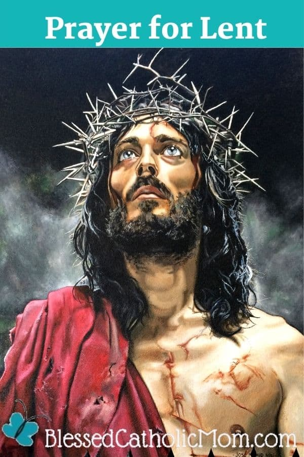 Image of a beaten Christ wearing a crown of thorns looking up to Heaven. Words above the image read Prayer for Lent.