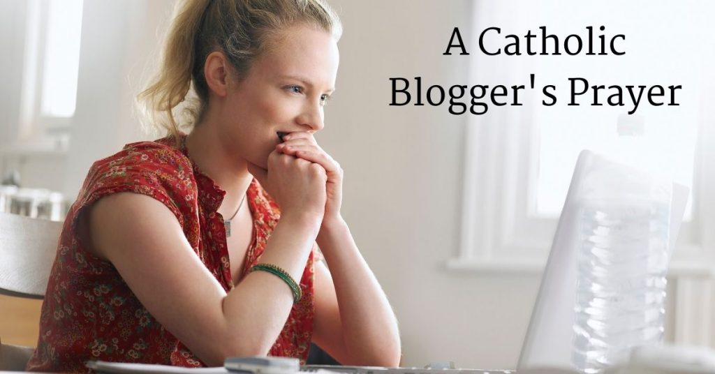 Image of a woman sitting in front of a laptop with her hands folded in front of her face. Words on the image read: A Catholic Blogger's Prayer.