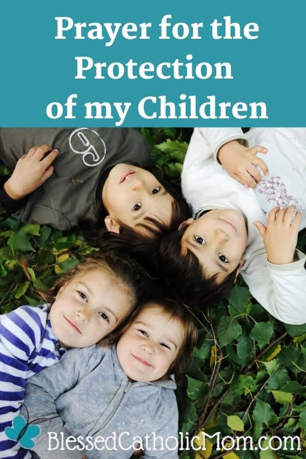 Image of four children laying on the grass looking up at the camera and smiling. Words above the photo read: Prayer for the Protection of my Children. The logo at the bottom of the photo is Blessed Catholic Mom with a blue butterfly.
