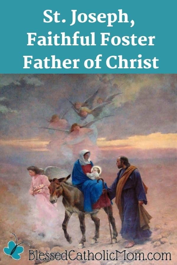 Image of the Holy family surrounded by angels traveling to Egypt. Words above the image read: St. Joseph, faithful foster father of Christ. Logo below the image for Blessed Catholic Mom.