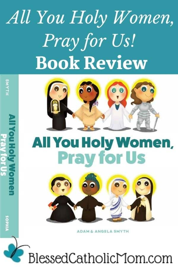 Image of the cover of the book All You Holy Women, Pray for  Us! with the words All You Holy Women, Pray for Us! book Review above the image and the logo for Blessed Catholic Mom below the image.