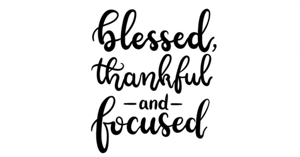Image on white of the words blessed, thankful. and focused