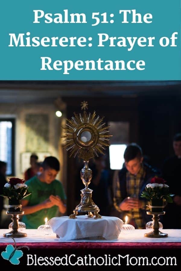 Image of two young men kneeling in adoration in a church before a monstrance holding the Blessed Sacrament. Words above the image read: Psalm 51: The Miserere: Prayer of Repentance. Below the image is the logo for Blessed Catholic Mom.