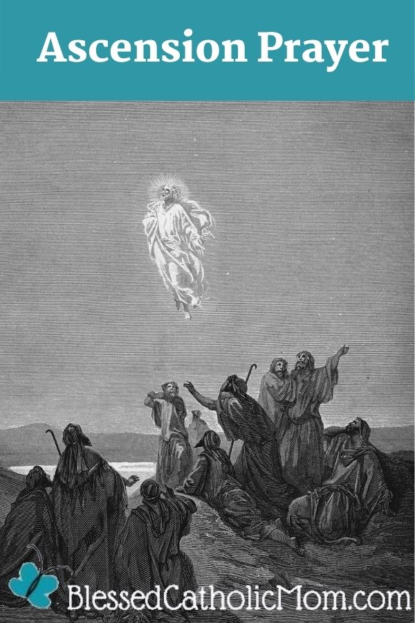 A grey and white image of a drawing of Jesus ascending into Heaven with the Apostles looking on and one of them reaching out for Him. The words Ascension Prayer are above the image. The logo for Blessed Catholic Mom is below the image.