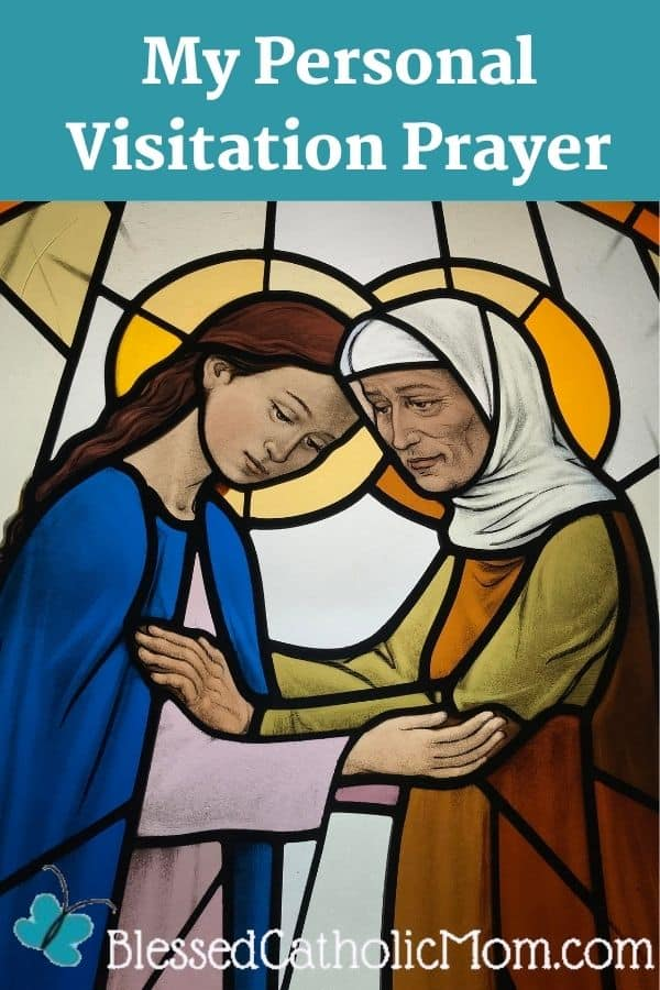 Image of a stained glass window showing the Visitation of the Blessed Virgin Mary to her cousin Elizabeth. The women are facing each other, holding each other's arms and each bowing their head to the other. Words above the image read My Personal Visitation Prayer. The logo for Blessed Catholic Mom is at the bottom.