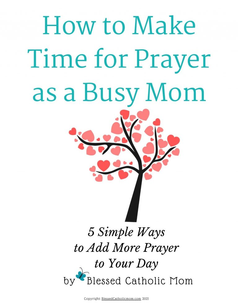 Image of the cover of the pdf for How to Make Time for Prayer as a busy Mom from Blessed Catholic Mom. Logo for Blessed Catholic Mom's website is at the bottom.