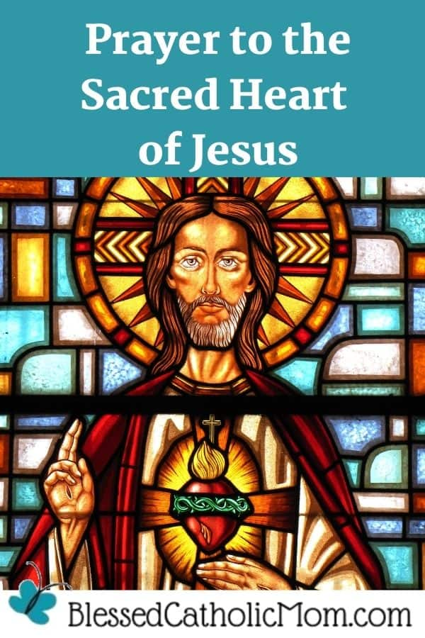 Image of a stained glass window of Jesus with a halo, His right hand raised as if in blessing and his left hand under His Sacred Heart. Words above the image read: Prayer to the Sacred Heart of Jesus. Logo below the image is for Blessed Catholic Mom dot com.