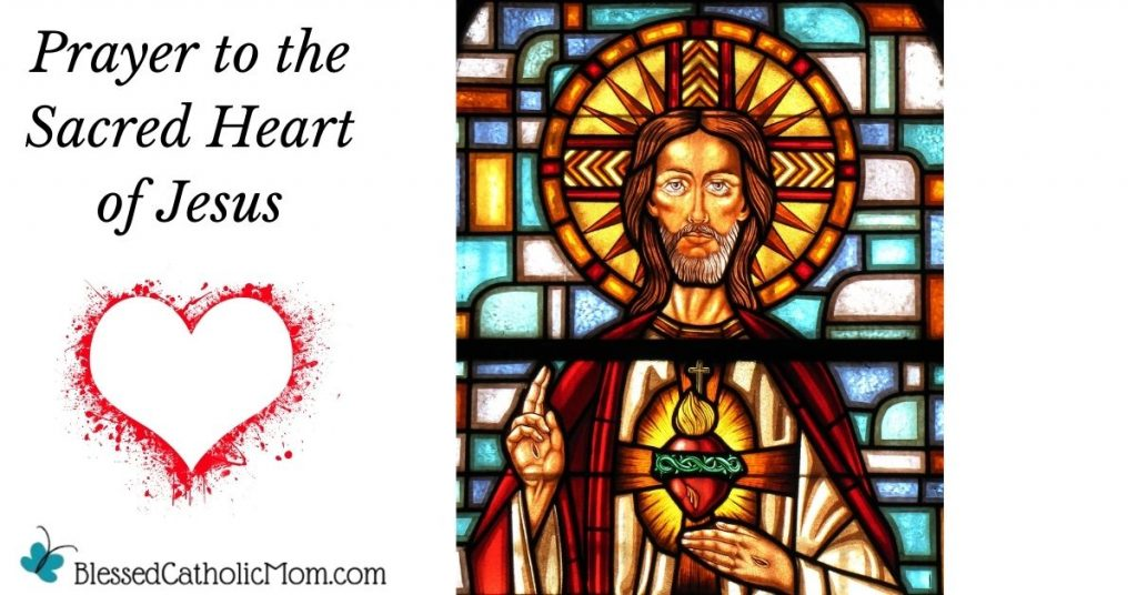 Image of a stained glass window of Jesus with a halo, His right hand raised as if in blessing and his left hand under His Sacred Heart. Words to the left of the image read: Prayer to the Sacred Heart of Jesus and there is an outline of a red heart below these words. Logo beside the image is for Blessed Catholic Mom dot com.