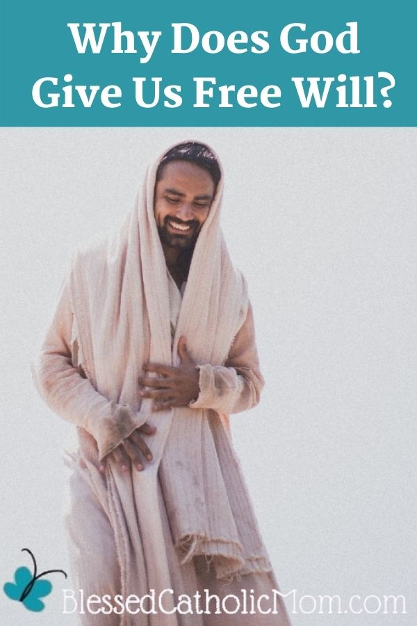 Image of a man as Jesus smiling and walking. The words above the image on a ble background read: Why Does God Give Us Free Will. Logo for Blessed Catholic Mom is at the bottom of the image.