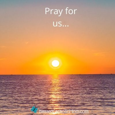 Image of a sunset over the ocean. The wordsPray for us... are at the top of the image. The logo for Blessed Catholic Mom is at the bottom.