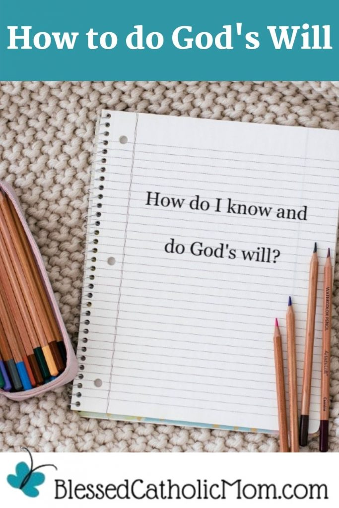 Image of a spiral notebook with lined paper open to a page that reads Howdo I know and do God's will? A pencil box with colored pencils in it is to the left of the notebook and four pencils are on the page. Above the image is a blue bar with words in white reading How to do God's will.  The logo for Blessed Catholic Mom is at the bottom of the page.