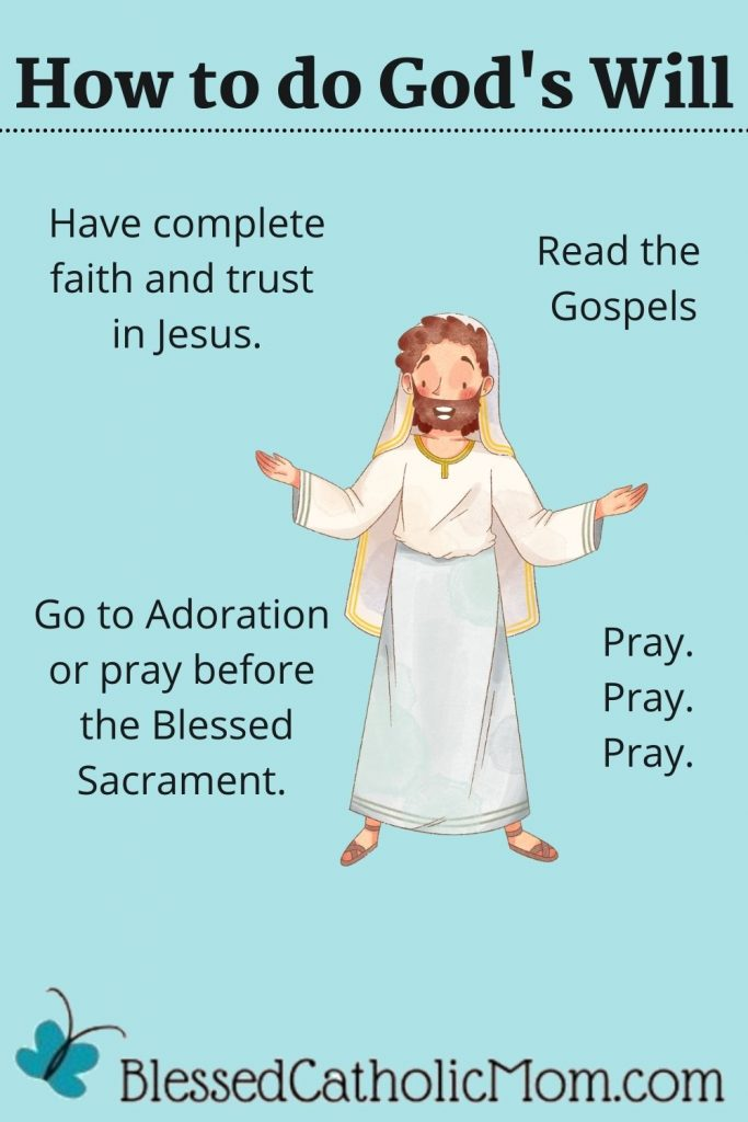 Image of an infographic titled How to do God's will. THere is an image of a drawing of Jesus  in the middle on a light blue background with four different sentences around him: Have complete faith and trust in Jesus, Rad the Gospels, Go to Adoration or pray befre the Blessed Sacrament,a nd Pray. Pray. Pray.