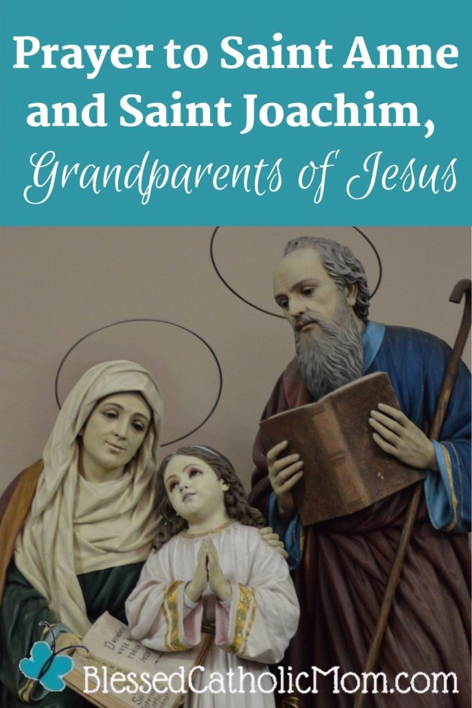 Image of staues of Saints Anne and Joachim with their young daughter-the Blessed Virgin Mary. Words above the image read: Prayer to Saint Anne and Saint Joachim, Grandparents of Jesus. Logo for Blessed Catholic Mom dot com is at the bottom of the image.