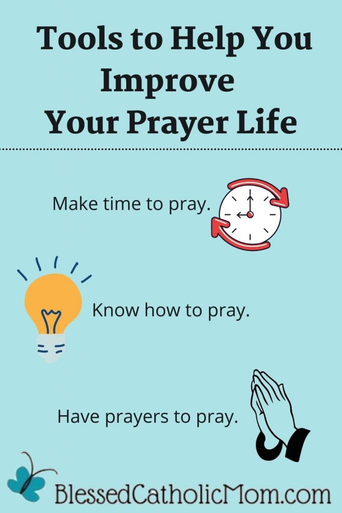 Image of an infographic titled Tools to Help you Improve Your Prayer Life with the logo of Blessed Catholic Mom dot com at the bottom. The infographic shows three tips with animage: Make time to pray is by a clock. Know how to pray is by a lightbulb, and Have prayers to pray is by praying hands.