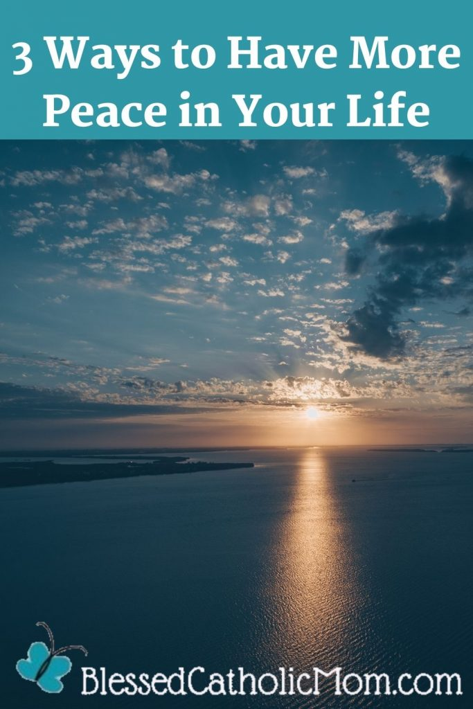 Image of a sunset over the ocean with blue as the sdominant color in the ocean and the sky. The words 3 Ways to have More Peace in Your Life are typed on the image as well as the logo for Blessed Catholic Mom dot com.